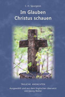 Im Glauben Christus schauen von Spurgeon,  C H