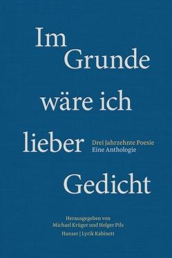 Im Grunde wäre ich lieber Gedicht von Krüger,  Michael, Pils,  Holger
