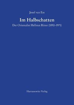 Im Halbschatten Der Orientalist Hellmut Ritter (1892-1971) von Ess,  Josef van