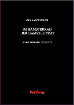 Im Hamsterrad der Hamster trat von Kalkbrenner,  Jörn