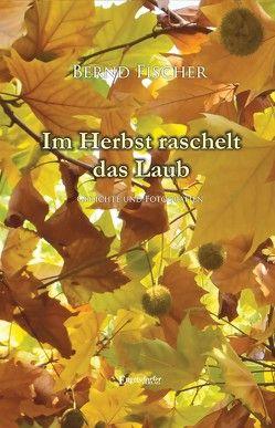 Im Herbst raschelt das Laub von Fischer,  Bernd
