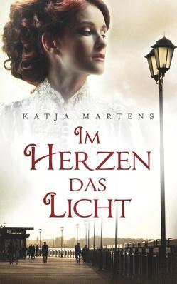 Im Herzen das Licht von Martens,  Katja