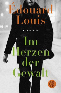 Im Herzen der Gewalt von Louis,  Édouard, Schmidt-Henkel,  Hinrich