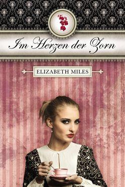 Im Herzen der Zorn von Miles,  Elizabeth