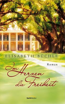 Im Herzen die Freiheit von Büchle,  Elisabeth