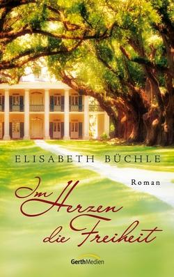 Im Herzen die Freiheit (eBook) von Büchle,  Elisabeth