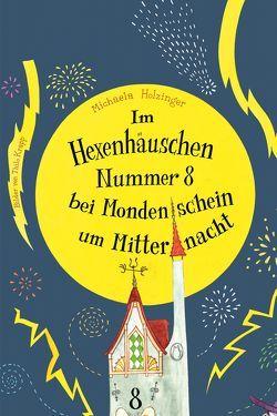 Im Hexenhäuschen Nr. 8 bei Mondenschein um Mitternacht von Holzinger,  Michaela, Krapp,  Thilo