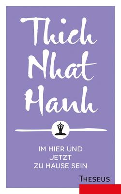 Im Hier und Jetzt zu Hause sein von Hanh,  Thich Nhat, Hanselmann,  Ursula
