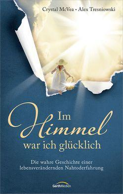 Im Himmel war ich glücklich von Flimm,  Ingmarie, McVea,  Crystal, Tresniowski,  Alex