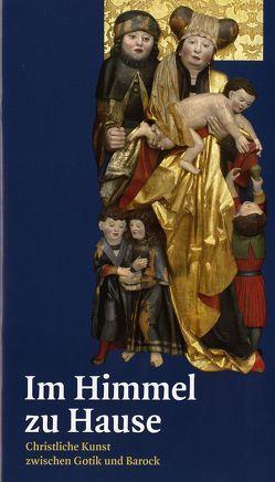Im Himmel zu Hause. Christliche Kunst zwischen Gotik und Barock von Günther-Sperber,  Fabia, Lewey,  Petra, Prehn,  Sieglinde