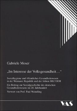 Im Interesse der Volksgesundheit… von Moser,  Gabriele, Weindling,  Paul