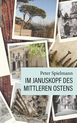 Im Januskopf des Mittleren Ostens von Spielmann,  Peter