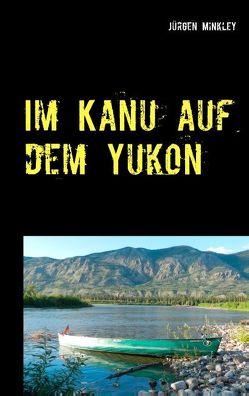 Im Kanu auf dem Yukon von Minkley,  Jürgen