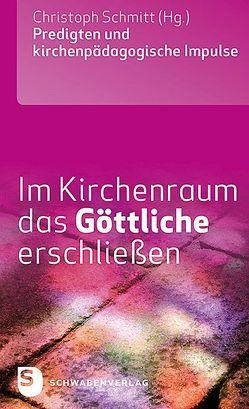 Im Kirchenraum das Göttliche erschließen von Schmitt,  Christoph