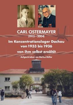 CARL OSTERMAYER Im Konzentrationslager Dachau von 1933 bis 1936 von Mueller,  Markus