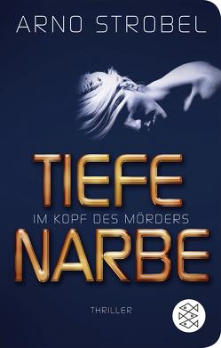 Im Kopf des Mörders – Tiefe Narbe von Strobel,  Arno