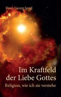 Im Kraftfeld der Liebe Gottes von Prof. Dr. Sergl,  Hans Georg
