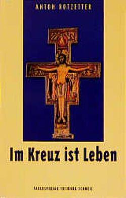 Im Kreuz ist Leben von Rotzetter,  Anton
