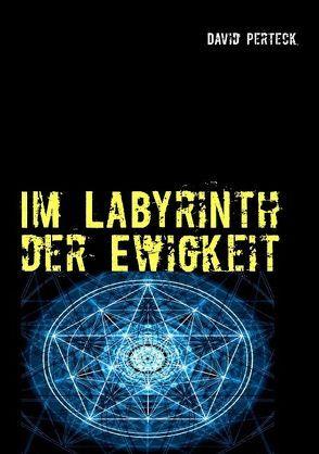 Im Labyrinth der Ewigkeit von Perteck,  David