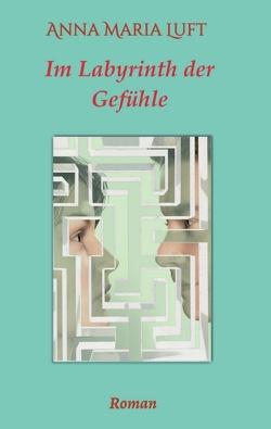Im Labyrinth der Gefühle von Luft,  Anna Maria