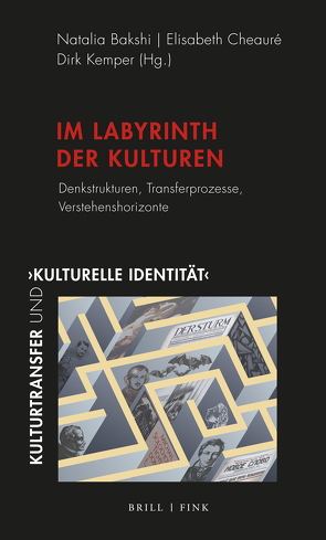 Im Labyrinth der Kulturen von Bakshi,  Natalia, Cheauré,  Elisabeth, Kemper,  Dirk
