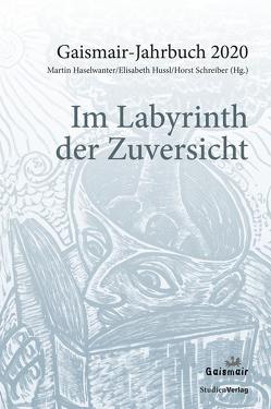 Im Labyrinth der Zuversicht von Haselwanter,  Martin, Hussl,  Elisabeth, Schreiber,  Horst