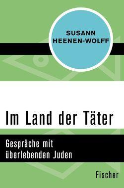 Im Land der Täter von Heenen-Wolff,  Susann