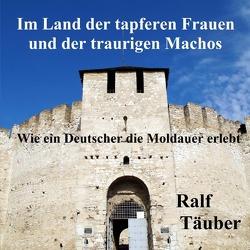 Im Land der tapferen Frauen und der traurigen Machos / În ţara femeilor neȋnfricate și a machiștilor jalnici von Täuber,  Ralf