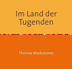 Im Land der Tugenden von Marksteiner,  Thomas