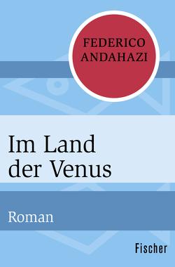 Im Land der Venus von Andahazi,  Federico, Martyr,  Peter