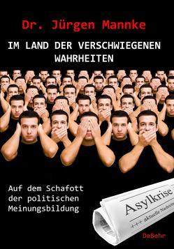 Im Land der verschwiegenen Wahrheiten – Auf dem Schafott der politischen Meinungsbildung von Mannke,  Jürgen