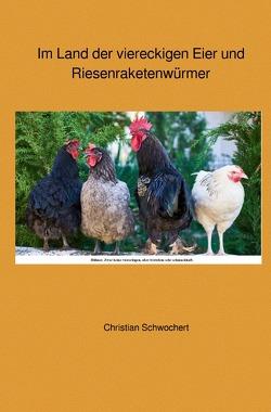 Im Land der viereckigen Eier und Riesenraketenwürmer von Schwochert,  Christian