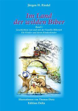 Im Land der wilden Biber – Band 3 von Dietz,  Thomas, Riedel,  Jürgen H, Spannenkrebs,  Franz, Wenner,  Rosemarie