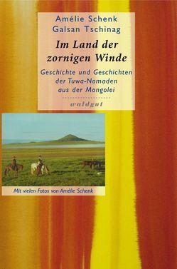 Im Land der zornigen Winde von Schenk,  Amélie, Tschinag,  Galsan