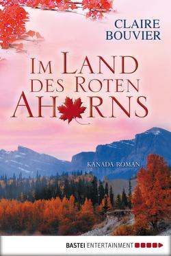 Im Land des Roten Ahorns von Bouvier,  Claire