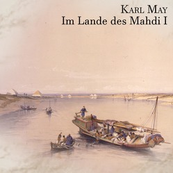 Im Lande des Mahdi I von Kohfeldt,  Christian, May,  Karl, Wolf,  Alex