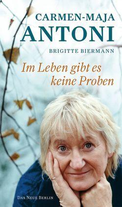 Im Leben gibt es keine Proben von Antoni,  Carmen-Maja, Biermann,  Brigitte