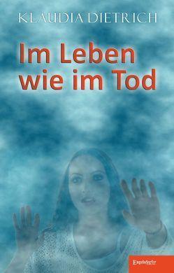 Im Leben wie im Tod von Dietrich,  Klaudia