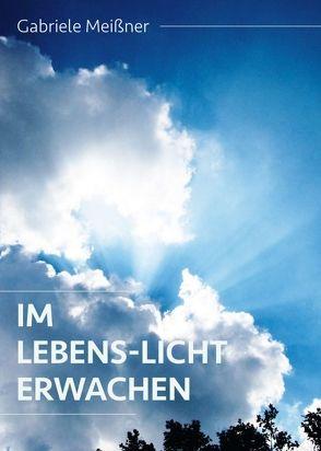 Im Lebens-Licht erwachen von Meißner,  Gabriele