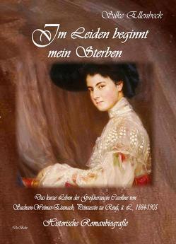 Im Leiden beginnt mein Sterben – Das kurze Leben der Großherzogin Caroline von Sachsen-Weimar-Eisenach, Prinzessin zu Reuß, ä. L., 1884-1905 von Ellenbeck,  Silke