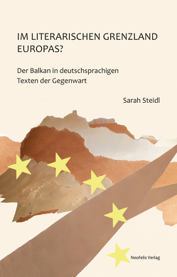 Im literarischen Grenzland Europas? von Steidl,  Sarah