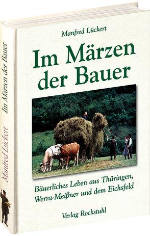 Im Märzen der Bauer … Bäuerliches Leben, Mundart und Humor aus Thüringen, Werra-Meißner und dem Eichsfeld von Lückert,  Manfred