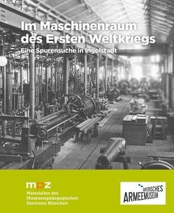 Im Maschinenraum des Ersten Weltkriegs