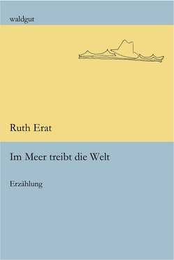 Im Meer treibt die Welt von Erat,  Ruth