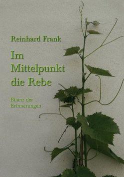 Im Mittelpunkt die Rebe von Frank,  Reinhard