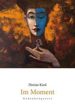 Im Moment von Kiesl,  Florian