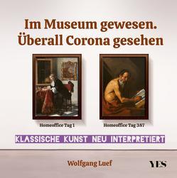 Im Museum gewesen. Überall Corona gesehen von Luef,  Wolfgang