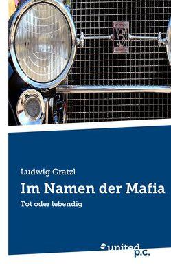 Im Namen der Mafia von Gratzl,  Ludwig
