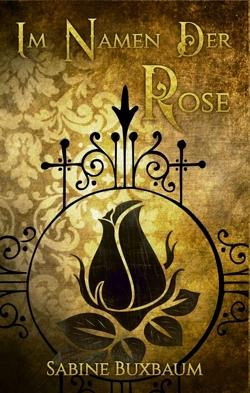 Im Namen der Rose von Buxbaum,  Sabine