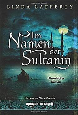 Im Namen der Sultanin von Lafferty,  Linda, v. Canstein,  Alice